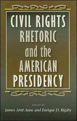 Civil Rights Rhetoric and the American Presidency book written by James Arnt Aune