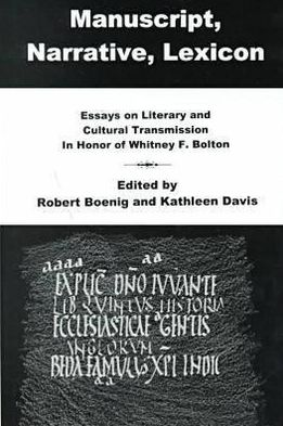 Manuscript, Narrative, Lexicon: Essays on Literary and Cultural Transmission in Honor of Whitney F. Bolton book written by Richard H. Jones