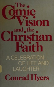 The comic vision and the Christian faith written by M. Conrad Hyers