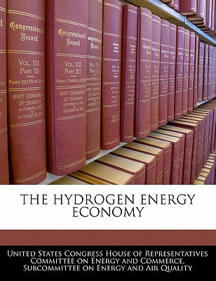 The Hydrogen Energy Economy written by United States Congress House of Represen