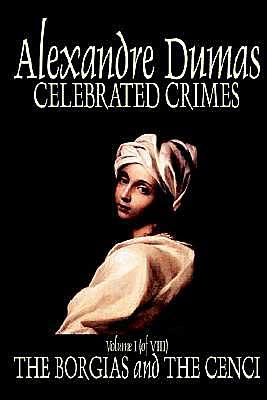 Celebrated Crimes: The Borgias, The Cencii book written by Alexandre Dumas