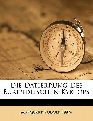 Die Datierrung Des Euripideischen Kyklops book written by 1887-, MARQUART, RUD , 1887-, Marquart Rudolf