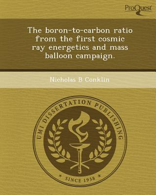 The Boron-To-Carbon Ratio from the First Cosmic Ray Energetics and Mass Balloon Campaign. written by Nicholas B. Conklin