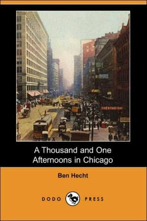 A Thousand and One Afternoons in Chicago book written by Ben Hecht
