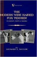 Modern Wire Haired Fox Terrier - Its written by Leonard E. Naylor