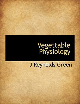 Vegettable Physiology book written by Green, J. Reynolds
