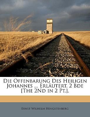 Die Offenbarung Des Heiligen Johannes ... Erlutert. 2 Bde [The 2nd in 2 PT.]. book written by Hengstenberg, Ernst Wilhelm