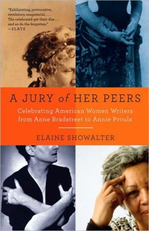 A Jury of Her Peers: Celebrating American Women Writers from Anne Bradstreet to Annie Proulx book written by Elaine Showalter