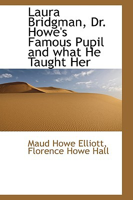 Laura Bridgman, Dr. Howe's Famous Pupil and What He Taught Her book written by Elliott, Maud Howe