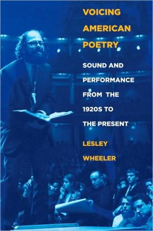 Voicing American Poetry: Sound and Performance from the 1920's to the Present book written by Lesley Wheeler