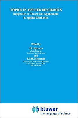 Topics in Applied Mechanics: Integration of Theory and Applications in Applied Mechanics book written by J. F. Dijksman