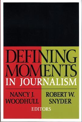 Defining moments in journalism written by Nancy J. Woodhull