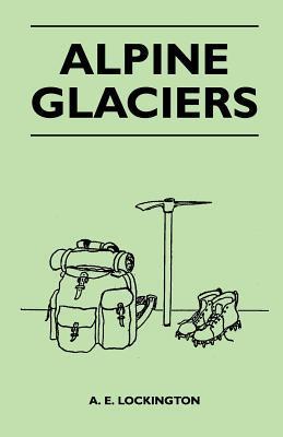 Alpine Glaciers written by A. E. Lockington