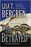 The Betrayed: A Novel of the Gifted book written by Lisa T. Bergren