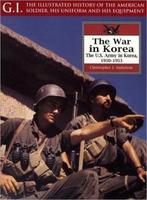 War in Korea: The U. S. Army In Korea, 1950-1953, Vol. 23 book written by Christopher J Anderson