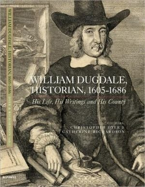 William Dugdale, Historian, 1605-1686: His Life, His Writings and His County book written by Christopher Dyer