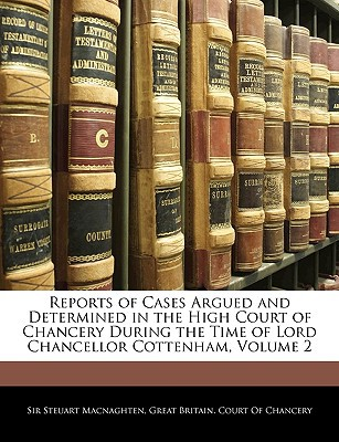 Reports of Cases Argued and Determined in the High Court of Chancery During the Time of Lord Chancellor Cottenham, Volume 2 book written by Great Britain Court of Chancery, Britain Court of Chancery