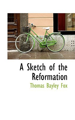 A Sketch of the Reformation book written by Fox, Thomas Bayley