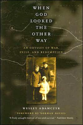 When God Looked the Other Way: An Odyssey of War, Exile, and Redemption book written by Wesley Adamczyk