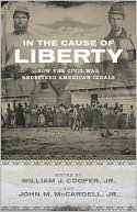 In the Cause of Liberty: How the Civil War Redefined American Ideals book written by William J. Cooper