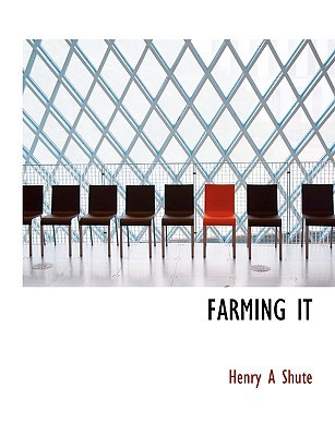 Farming It book written by Shute, Henry A.