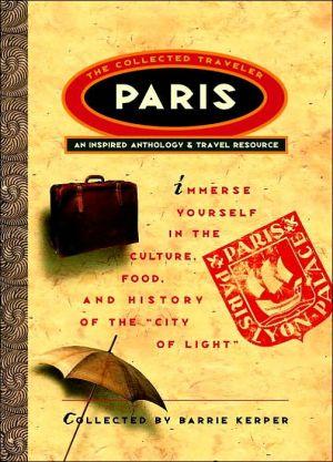 Paris: an inspired anthology & travel resource book written by Barrie Kerper