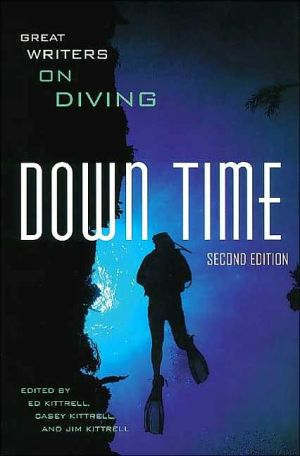Down Time: Great Writers on Diving written by Ed Kittrell