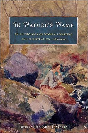 In Nature's Name: An Anthology of Women's Writing and Illustration, 1780-1930 book written by Barbara T. Gates