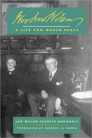 Woodrow Wilson: A Life for World Peace book written by J. W. Schulte Nordholt