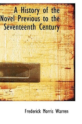 A History of the Novel Previous to the Seventeenth Century written by Frederick Morris Warren