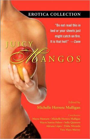Juicy Mangos: Erotica Collection book written by Michelle Herrera Mulligan