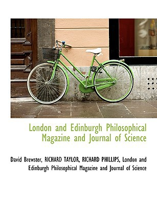 London and Edinburgh Philosophical Magazine and Journal of Science book written by David Brewster, RICHARD TAYLOR, ...