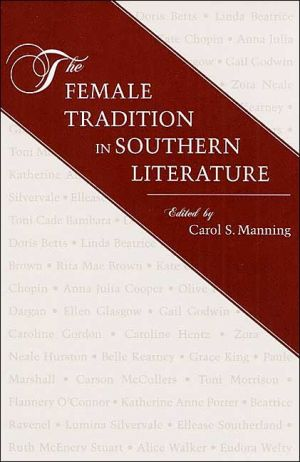 Female Tradition in Southern Literature: Essays on Southern Women book written by Carol S. Manning