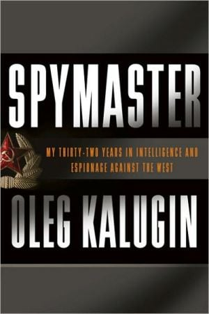 Spymaster: My Thirty-two Years in Intelligence and Espionage Against the West book written by Oleg Kalugin