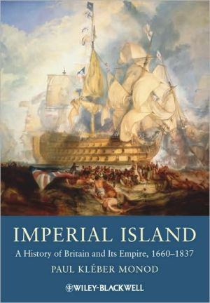 Imperial Island: A History of Britain and Its Empire, 1660-1837 book written by Paul Kleber Monod