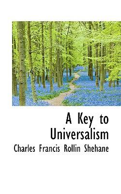 A Key to Universalism written by Francis Rollin Shehane, Charles