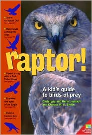 Raptor!: A Kid's Guide to Birds of Prey book written by Christyna M. Laubach, Ren