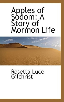 Apples of Sodom: A Story of Mormon Life written by Gilchrist, Rosetta Luce