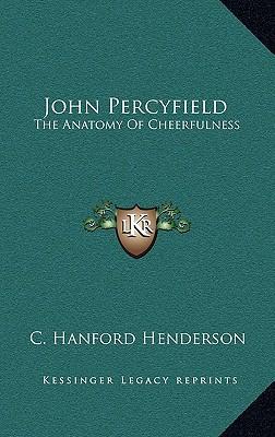 John Percyfield: The Anatomy of Cheerfulness written by Henderson, C. Hanford