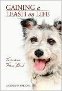 Gaining a Leash on Life: Lessons from Bud book written by Richard D. Parsons