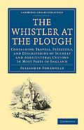 The Whistler at the Plough: Containing Travels, Statistics, and Descriptions of Scenery and ... written by Alexander Somerville