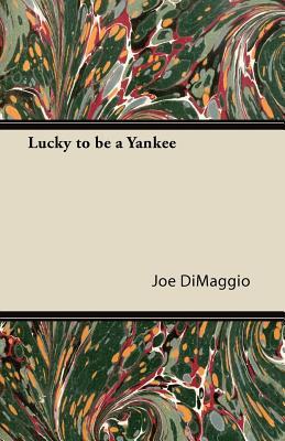Lucky to Be a Yankee written by Joe Dimaggio