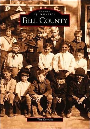 Bell County (Images of America) book written by Tim Cornett