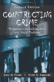 Constructing Crime: Perspectives on Making News and Social Problems written by Gary W. Potter