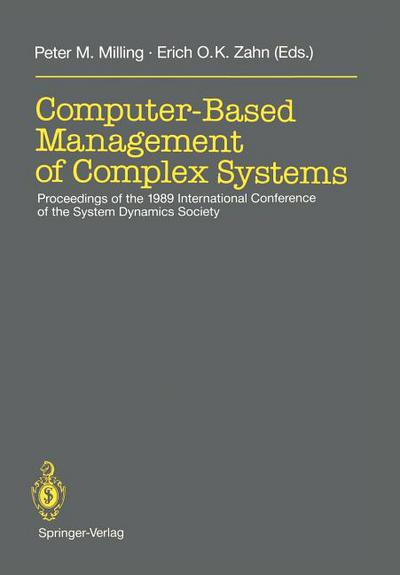 Computer-Based Management of Complex Systems: Proceedings of the 1989 International Conference of the System Dynamics Society, Stuttgart, July 10-14, written by Milling, Peter M. , Zahn, Erich O. K.