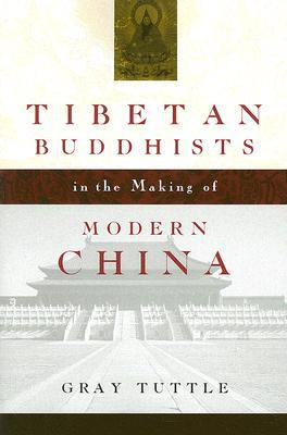 Tibetan Buddhists in the Making of Modern China book written by Gray Tuttle