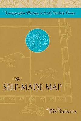 The Self-Made Map: Cartographic Writing in Early Modern France book written by Tom Conley