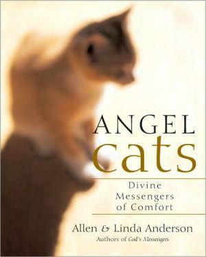 Angel Cats: Divine Messengers of Comfort book written by Allen Anderson