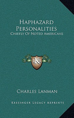 Haphazard Personalities: Chiefly of Noted Americans written by Lanman, Charles
