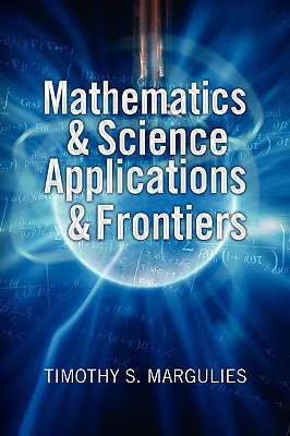Mathematics & Science Applications & Frontiers written by Timothy Margulies